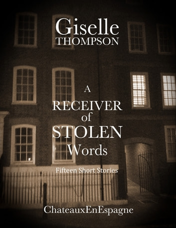 A Receiver of Stolen Words: Fifteen Short Stories ebook by Giselle Thompson