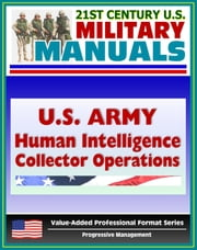 21st Century U.S. Military Manuals: U.S. Army Human Intelligence (HUMINT) Collector Operations FM 2-22.3 (FM 34-52) - Interrogation, Enemy Combatants, POWs, Detainees, Military Police ebook by Progressive Management
