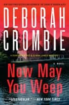 Now May You Weep - A Novel ebook by Deborah Crombie