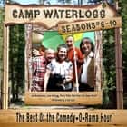 Camp Waterlogg Chronicles, Seasons 6–10 - The Best of the Comedy-O-Rama Hour audiobook by Joe Bevilacqua, Lorie Kellogg, Pedro Pablo Sacristán,...
