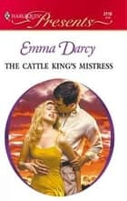 The Cattle King's Mistress ebook by Emma Darcy