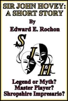 Sir John Hovey: A Short Story ebook by Edward E. Rochon