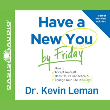 Have a New You by Friday - How to Accept Yourself, Boost Your Confidence & Change Your Life in 5 Days audiobook by Dr. Kevin Leman