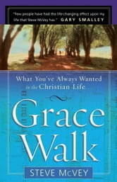 Grace Walk - What You've Always Wanted in the Christian Life ebook by Steve McVey