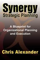 Synergy Strategic Planning ebook by Chris Alexander, M.A. (Org. Psych.)