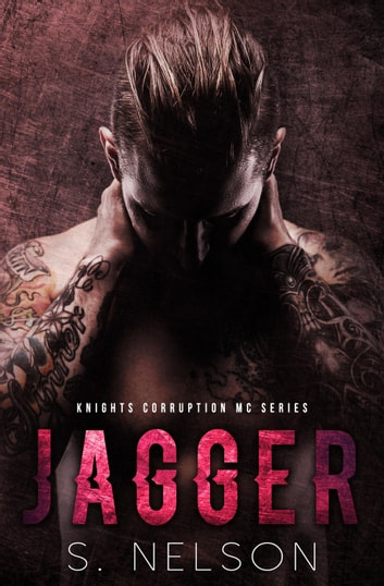 Jagger - Knights Corruption MC Series, #3 ebook by S. Nelson