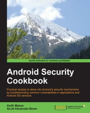 Android Security Cookbook ebook by Keith Makan,Scott Alexander-Bown