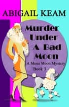 Murder Under A Bad Moon - A 1930s Mona Moon Historical Cozy Mystery Book 3 ebook by