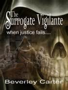 The Surrogate Vigilante ebook by Beverley Carter
