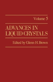 Advances in Liquid Crystals: Volume 5 ebook by Brown, Glenn H.