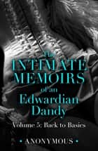 The Intimate Memoirs of an Edwardian Dandy: Volume 5 - Back to Basics ebook by