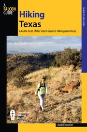 Hiking Texas - A Guide to 85 of the State's Greatest Hiking Adventures ebook by Laurence Parent