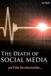 The Death of Social Media (You'll Like the Reincarnation) ebook by Jan Hyatt