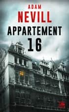 Appartement 16 ebook by François Truchaud, Adam Nevill