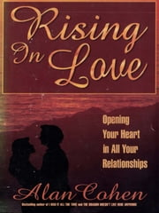 Rising in Love ebook by Alan Cohen