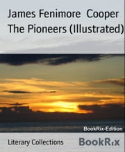 The Pioneers (Illustrated) ebook by James Fenimore Cooper
