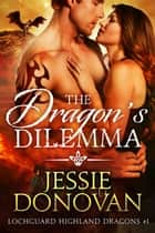 The Dragon's Dilemma ebook by Jessie Donovan