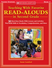 Teaching With Favorite Read-Alouds in Second Grade: 50 Must-Have Books With Lessons and Activities That Build Skills in Vocabulary, Comprehension, and ebook by Lunsford, Susan