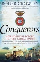 Conquerors - How Portugal seized the Indian Ocean and forged the First Global Empire eBook by Roger Crowley