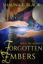 Forgotten Embers - Soul in Ashes, #1 ebook by Shauna E. Black