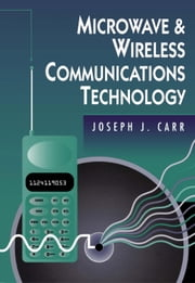 Microwave and Wireless Communications Technology ebook by Carr, Joseph