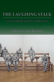 The Laughing Stalk: Live Comedy and Its Audiences ebook by Batalion, Judy