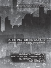 Searching for the Just City - Debates in Urban Theory and Practice ebook by Peter Marcuse,James Connolly,Johannes Novy,Ingrid Olivo,Cuz Potter,Justin Steil