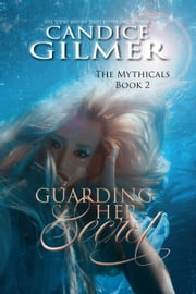Guarding Her Secret The Mythicals #2 - The Mythicals, #2 ebook by Candice Gilmer