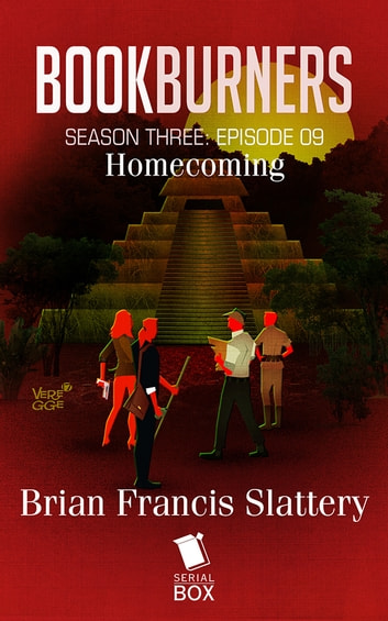 Homecoming (Bookburners Season 3 Episode 9) ebook by Brian Francis Slattery,Andrea Phillips,Mur Lafferty,Max Gladstone,Margaret Dunlap