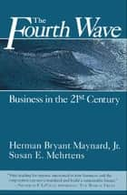 The Fourth Wave - Business in the 21st Century ebook by Herman Maynard, Susan E. Mehrtens