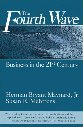 The Fourth Wave - Business in the 21st Century eBook by Herman Maynard,Susan E. Mehrtens