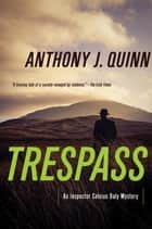 Trespass: A Detective Daly Mystery ebook by Anthony Quinn
