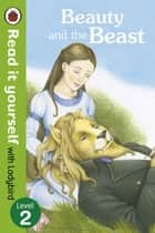 Beauty and the Beast - Read it yourself with Ladybird - Level 2 ebook by Ladybird