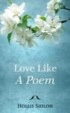 Love Like A Poem ebook by Hollis Shiloh