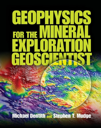 Geophysics for the Mineral Exploration Geoscientist ebook by Stephen T. Mudge,Michael Dentith
