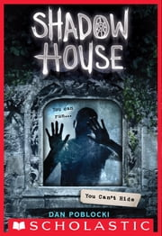 You Can't Hide (Shadow House, Book 2) ebook by Dan Poblocki