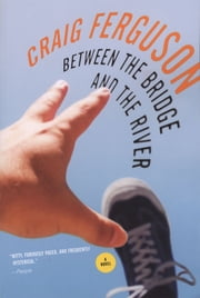 Between the Bridge and the River - A Novel ebook by Craig Ferguson