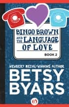 Bingo Brown and the Language of Love ebook by Betsy Byars