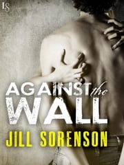 Against the Wall - A Novel ebook by Jill Sorenson