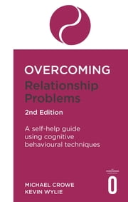 Overcoming Relationship Problems 2nd Edition - A self-help guide using cognitive behavioural techniques ebook by Michael Crowe, Kevan Wylie