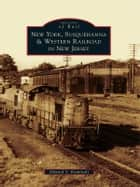 New York, Susquehanna & Western Railroad in New Jersey ebook by Edward S. Kaminski