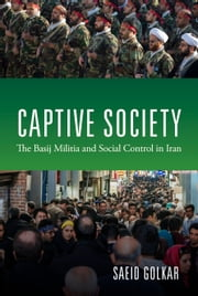 Captive Society - The Basij Militia and Social Control in Iran ebook by Saeid Golkar