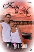 Away To Me ebook by V.J. Allison