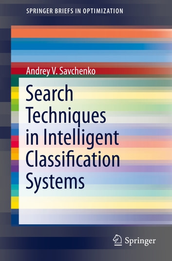 Search Techniques in Intelligent Classification Systems ebook by Andrey V. Savchenko