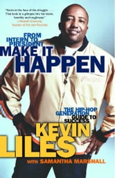 Make It Happen - The Hip-Hop Generation Guide to Success ebook by Kevin Liles