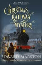 A Christmas Railway Mystery ebook by Edward Marston