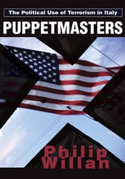 Puppetmasters - The Political Use of Terrorism in Italy ebook by Philip P. Willan