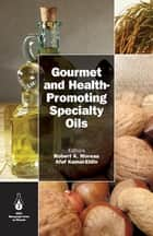 Gourmet and Health-Promoting Specialty Oils ebook by Robert Moreau,Afaf Kamal-Eldin