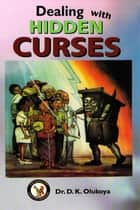 Dealing with Hidden Curses ebook by Dr. D. K. Olukoya