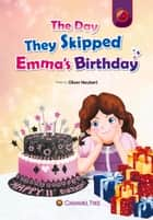 The Day They Skipped Emma's Birthday ebook by Oliver Neubert